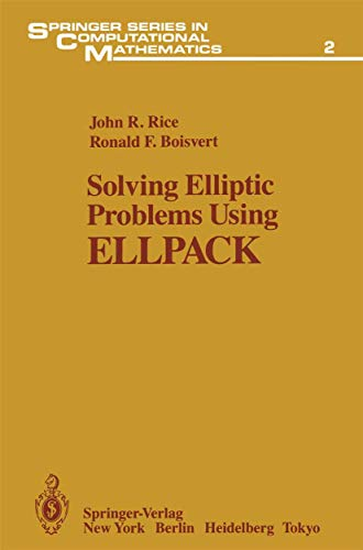 Solving Elliptic Problems Using ELLPACK (Springer Series in Computational Mathematics) (0387909109) by Rice, John R.; Boisvert, Ronald F.