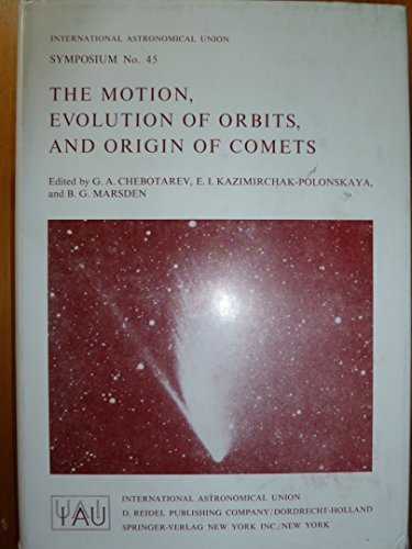 9780387911038: The Motion, Evolution of Orbits, and Origin of Comets, Symposium No. 45