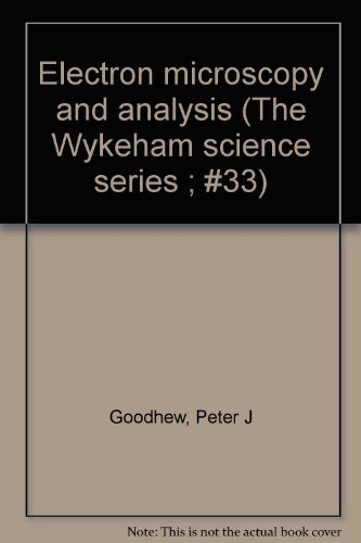 Electron microscopy and analysis (The Wykeham science series ; #33): Goodhew, Peter J