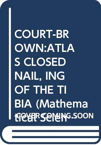 9780387913964: COURT-BROWN:ATLAS CLOSED NAIL, ING OF THE TIBIA (Mathematical Sciences Research)