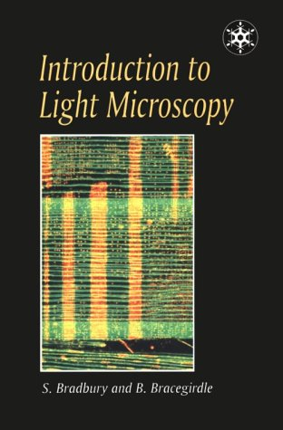 Introduction to Light Microscopy (Microscopy Handbook): S. Bradbury; Brian