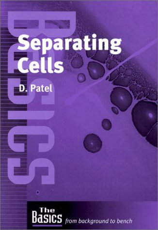 Separating Cells (The Basics: from Background to: Dipak Patel; D.