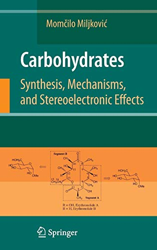 Carbohydrates: Synthesis, Mechanisms, and Stereoelectronic Effects: Momcilo Miljkovic
