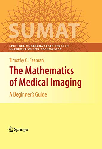 9780387927114: The Mathematics of Medical Imaging: A Beginner's Guide (Springer Undergraduate Texts in Mathematics and Technology)