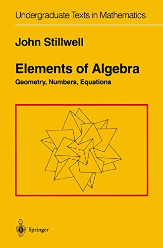 9780387942902: Elements of Algebra: Geometry, Numbers, Equations
