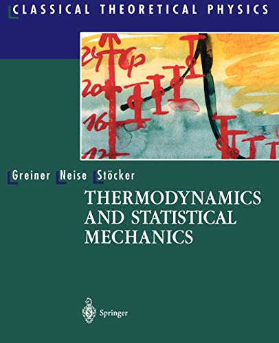 Thermodynamics and Statistical Mechanics (Classical Theoretical Physics): Walter Greiner; Ludwig