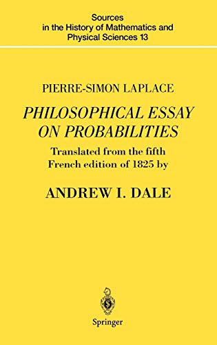 Philosophical Essay on Probabilities (Sources in the: Pierre-Simon Laplace; Editor-A.I.