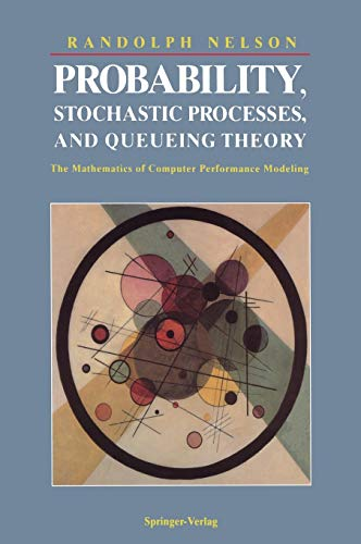 9780387944524: Probability, Stochastic Processes, and Queueing Theory: The Mathematics of Computer Performance Modeling