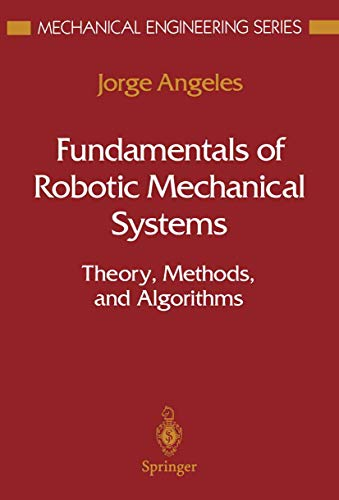 9780387945408: Fundamentals of Robotic Mechanical Systems: Theory, Methods, and Algorithms (Mechanical Engineering Series)