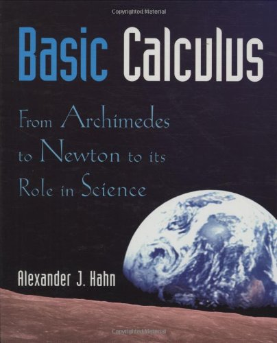 Basic Calculus: From Archimedes to Newton to: Hahn, Alexander J.