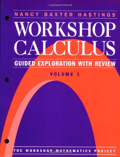 Workshop Calculus: Guided Exploration with Review, Volume: Nancy Baxter Hastings