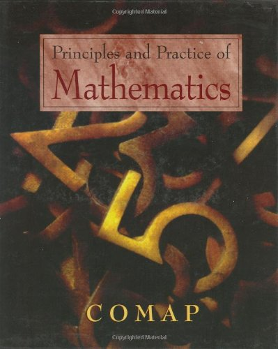 Principles and Practice of Mathematics: COMAP (Textbooks in Mathematical Sciences) (0387946128) by Arney, Chris; Bumcrot, Robert; Campbell, Paul; Gallian, Joseph; Giordano, Frank; Wilson Meyer, Rochelle; Olinick, Michael; Tucker, Alan