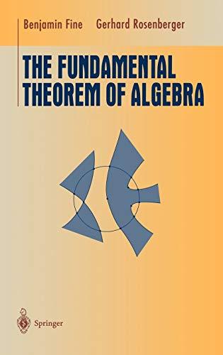 The Fundamental Theorem of Algebra (Undergraduate Texts: Fine, Benjamin; Rosenberger,