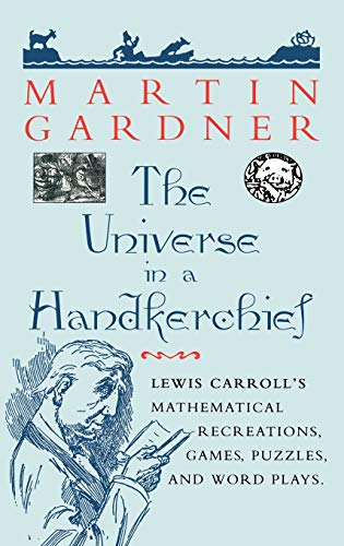 9780387946733: The Universe in a Handkerchief: Lewis Carroll's Mathematical Recreations, Games, Puzzles, and Word Plays