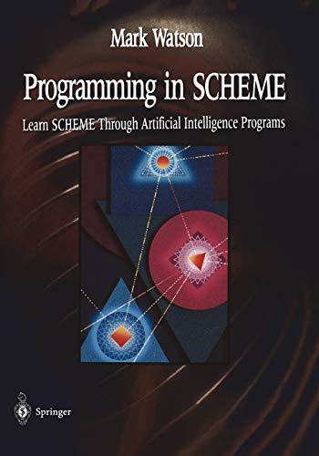Programming in SCHEME: Learn SHEME Through Artificial: Mark Watson