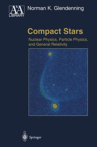 9780387947839: Compact Stars: Nuclear Physics, Particle Physics, and General Relativity (Astronomy & Astrophysics Library)
