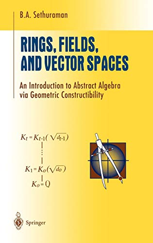 9780387948485: Rings, Fields, and Vector Spaces: An Introduction to Abstract Algebra via Geometric Constructibility (Undergraduate Texts in Mathematics)
