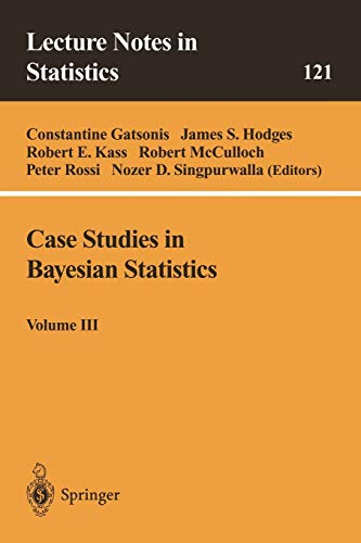 Case Studies in Bayesian Statistics: Volume III (Lecture Notes in Statistics 121): Springer
