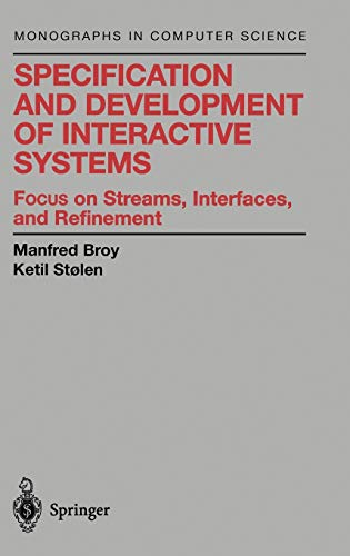9780387950730: Specification and Development of Interactive Systems: Focus on Streams, Interfaces, and Refinement (Monographs in Computer Science)