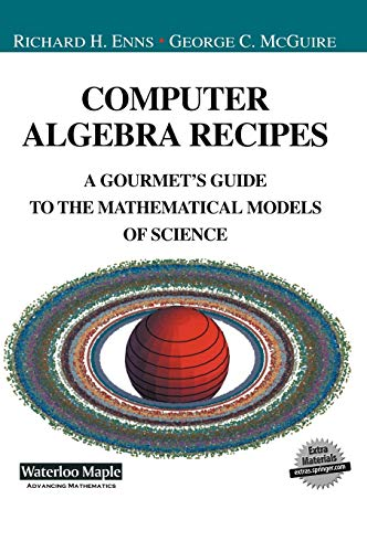 9780387951485: Computer Algebra Recipes: A Gourmet's Guide to the Mathematical Models of Science (Undergraduate Texts in Contemporary Physics)