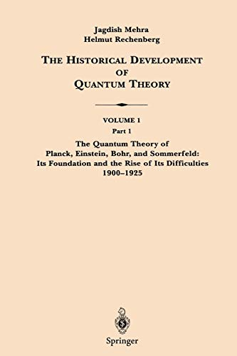 9780387951744: The Historical Development of Quantum Theory: v. 1, Pt. 1 (The Historical Development of Quantum Theory / The Quantum Theory of Planck, Einstein, Bohr ... and the Rise of Its Difficulties 1900-1925)