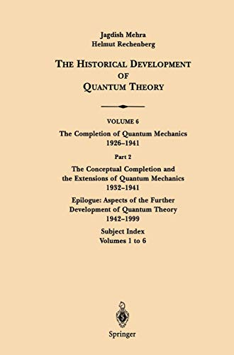 9780387951829: Historical Development of Quantum Theory: The Completion of Extensions of Quantum Mechanics - 1932-1941 : The Conceptual Completion and the Extensions of Quantum Mechanics 1932-1999 : Subject: 6