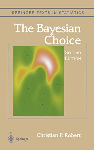 9780387952314: The Bayesian Choice: From Decision-Theoretic Foundations to Computational Implementation (Springer Texts in Statistics)