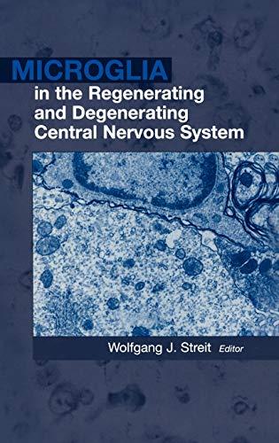 Microglia In The Regenerating And Degenerating Central: Streit W.J.