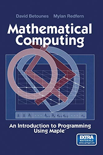 9780387953311: Mathematical Computing: An Introduction to Programming Using Maple®