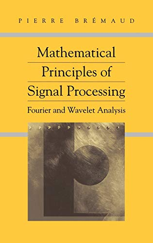 9780387953380: Mathematical Principles of Signal Processing: Fourier and Wavelet Analysis