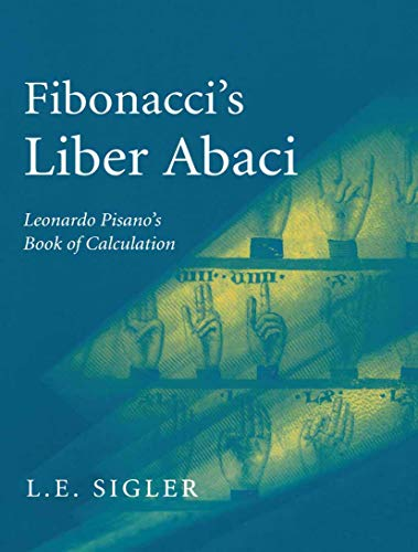 9780387954196: Fibonacci's Liber Abaci: A Translation into Modern English of Leonardo Pisano's Book of Calculation (Sources and Studies in the History of Mathematics and Physical Sciences)