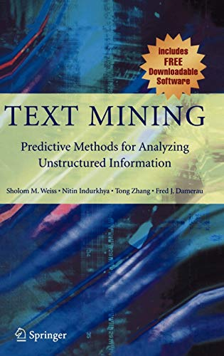 Text Mining: Predictive Methods for Analyzing Unstructured: Sholom M. Weiss;
