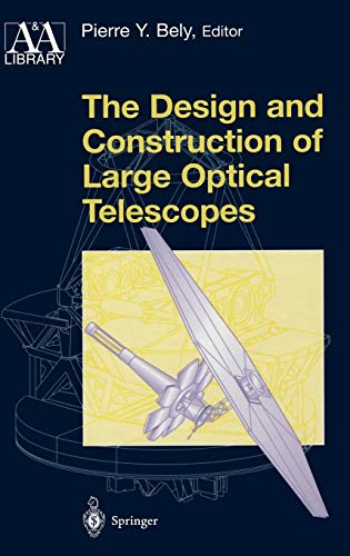 9780387955124: The Design and Construction of Large Optical Telescopes (Astronomy and Astrophysics Library)