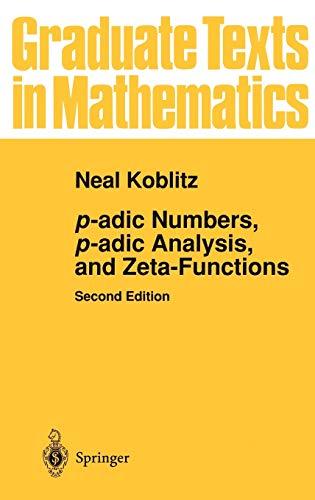 9780387960173: p-adic Numbers, p-adic Analysis, and Zeta-Functions (Graduate Texts in Mathematics) (v. 58)