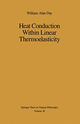 Heat Conduction Within Linear Thermoelasticity (Springer Tracts in Natural Philosophy): Day, ...