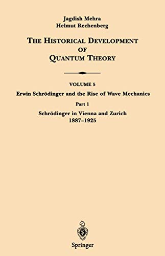 9780387962849: Erwin Schrödinger and the Rise of Wave Mechanics, Part 1: Schrödinger in Vienna and Zurich, 1887-1925 (The Historical Development of Quantum Theory, Vol. 5)
