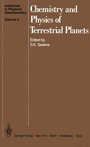 Chemistry and Physics of Terrestrial Planets (Advances: Editor-Surendra K. Saxena;