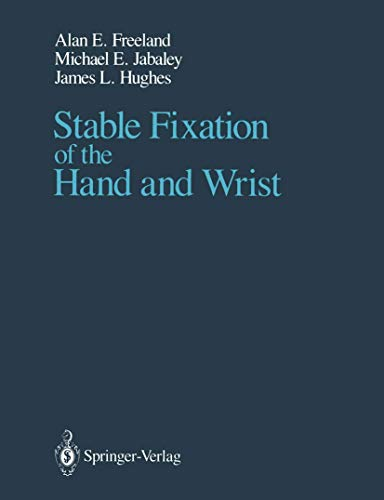 Stable Fixation of the Hand and Wrist: Freeland, Alan E.;