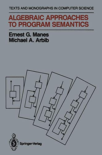 9780387963242: Algebraic Approaches to Program Semantics (Monographs in Computer Science)