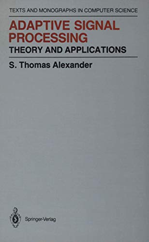 Adaptive Signal Processing: Theory and Applications. Volume of Texts and Monographs in Computer S...