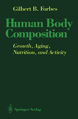 Human Body Composition: Growth, Aging, Nutrition, and: Forbes, Gilbert B.