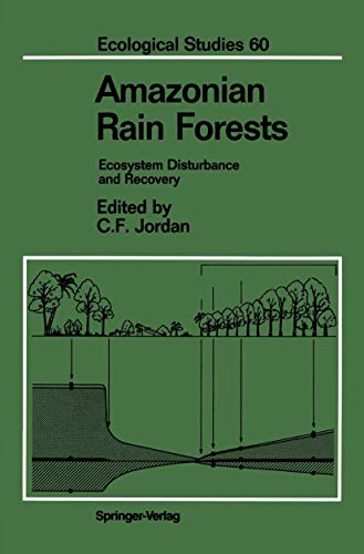 Amazonian Rain Forests: Ecosystem Disturbance and Recovery. (Ecological Studies): Jordan, Carl F (...