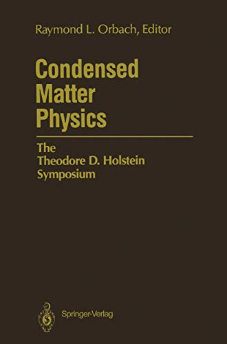 Condensed Matter Physics. The Theodore D. Holstein: Orbach, Raymond L.,