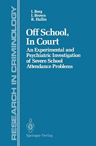 9780387967448: Off School, In Court: An Experimental and Psychiatric Investigation of Severe School Attendance Problems (Research in Criminology)