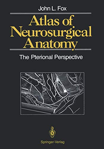 Atlas of Neurosurgical Anatomy: The Pterional Perspective: Fox, John L.