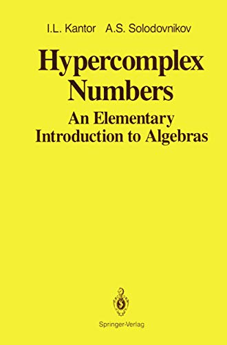 Hypercomplex Numbers: An Elementary Introduction to Algebras: Kantor, I.L.; Solodovnikov, A. S.