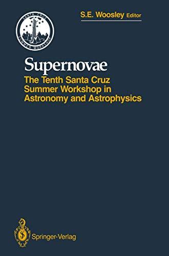 Supernovae: The Tenth Santa Cruz Workshop in: Stanford E. Woosley