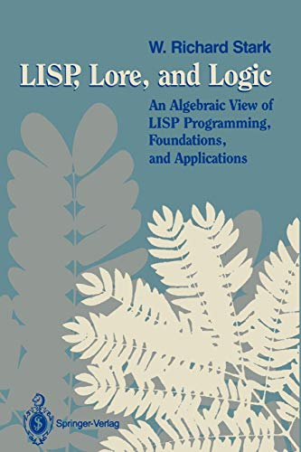 9780387970721: Lisp, Lore, and Logic: An Algebraic View of Lisp : Programming, Foundations and Applications