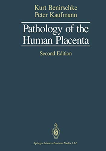 Pathology Of The Human Placenta: Benirschke, Kurt; Kaufmann, Peter