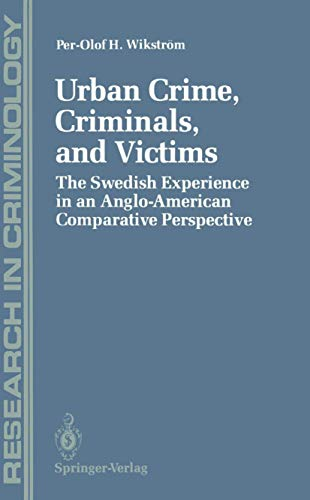Urban Crime, Criminals, and Victims: The Swedish Experience in an Anglo-American Comparative ...